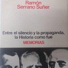Livros em segunda mão: RAMÓN SERRANO SUÑER: ENTRE EL SILENCIO Y LA PROPAGANDA, LA HISTORIA COMO FUE. MEMORIAS. ED. PLANETA.. Lote 176958728