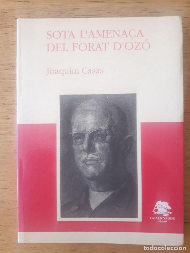 SOTA L'AMENAÇA DEL FORAT D'OZÓ / JOAQUIM CASAS / EDI. L'AIXERNADOR / 2ª EDICION 1993 / EN CATALÁN (Libros de Segunda Mano - Biografías)