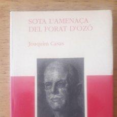 Libros de segunda mano: SOTA L'AMENAÇA DEL FORAT D'OZÓ / JOAQUIM CASAS / EDI. L'AIXERNADOR / 2ª EDICION 1993 / EN CATALÁN. Lote 177131777