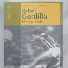 Libros de segunda mano: RAFAEL GORDILLO, EL RAYO VERDE. FRANCISCO CORREAL. PRIMERA EDICIÓN 2004. DEDICADO POR GORDILLO.. Lote 177261138