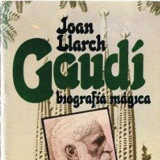 Libros de segunda mano: GAUDÍ BIOGRAFÍA MÁGICA JOAN LLARCH . Lote 177663737