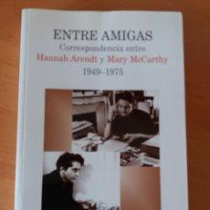 Libros de segunda mano: ENTRE AMIGAS. CORRESPONDENCIA ENTRE HANNAH ARENDT Y MARY MCCARTHY. Lote 177712899