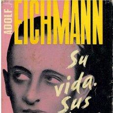 Libros de segunda mano: REF.0012519 ADOLF EICHMANN SU VIDA SUS VICTIMAS / BENJAMIN STERN Y PELAGIA LEWINSKA. Lote 177723022