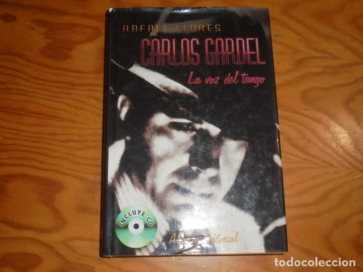 CARLOS GARDEL, LA VOZ DEL TANGO. RAFAEL FLORES. ALIANZA, 1ª EDC. 2003. SIN EL CD (Libros de Segunda Mano - Biografías)