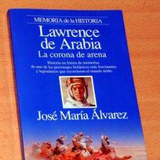 Libros de segunda mano: LAWRENCE DE ARABIA - LA CORONA DE ARENA - DE JOSÉ M. ÁLVAREZ - EDITORIAL PLANETA - 1ª EDICIÓN - 1995. Lote 178609707