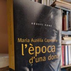 Libros de segunda mano: PONS, AGUSTÍ: MARIA AURÈLIA CAPMANY, L'ÈPOCA D'UNA DONA. 1A ED. BARCELONA, NOVEMBRE 2000.. Lote 178765207