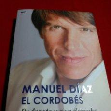 Libros de segunda mano: MANUEL DÍAZ EL CORDOBÉS .DE FRENTE Y POR DERECHO.. Lote 178792370