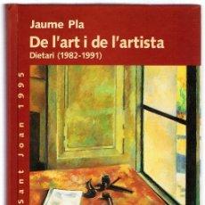 Libros de segunda mano: DE L´ART I DE L´ARTISTA DICTARI ( 1982 -1 991) JAUME PLA. Lote 178860718