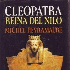 Libros de segunda mano: PEYRAMAURE, MICHE: CLEOPATRA. REINA DEL NILO. . Lote 178935251