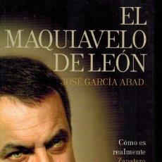 Libros de segunda mano: EL MAQUIAVELO DE LEÓN (CÓMO ES REALMENTE ZAPATERO). Lote 179008465