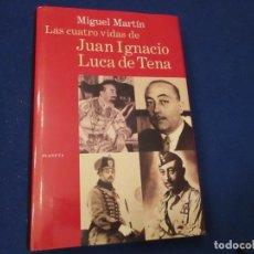 Libros de segunda mano: LAS CUATRO VIDAS DE JUAN IGNACIO LUCA DE TENA EDITORIAL PLANETA MIGUEL MARTIN 1998. Lote 179061290