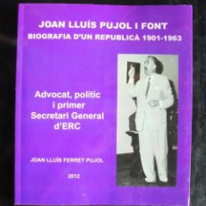 Libros de segunda mano: JOAN LLUÍS PUJOL I FONT, BIOGRAFIA D'UN REPUBLICÀ 1901-1963 ADVOCAT, POLÍTIC ERC. Lote 179064110