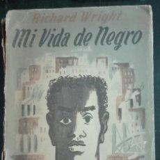 Libros de segunda mano: RICHARD WRIGHT. MI VIDA DE NEGRO. 1946. Lote 179160827