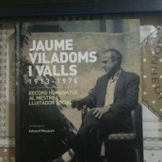 Libros de segunda mano: JAUME VILADOMS I VALLS 1913-1976. RECORD HOMENATGE AL MESTRE I LLUITADOR - EDUARD MASJUAN - CATALÀ. Lote 179196263