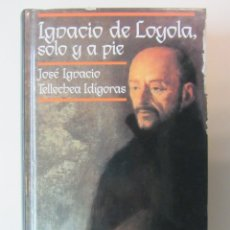 Libros de segunda mano: IGNACIO DE LOYOLA, SOLO Y A PIE. J. IGNACIO TELLECHEA IDÍGORAS. ED. SÍGUEME 2004. TAPA DURA. 430 PÁG. Lote 179309131