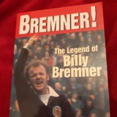 Libros de segunda mano: BREMNER, THE LEGEND OF BILLY BREMNER, LIBRO 1999 EN INGLÉS. Lote 179313098