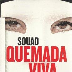 Libros de segunda mano: SOUAD-QUEMADA VIVA:EL PRIMER TESTIMONIO DE UNA VÍCTIMA DE UN CRIMEN DE HONOR.MR.2004.. Lote 179313830
