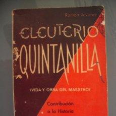 Libros de segunda mano: ELEUTERIO QUINTANILLA VIDA Y OBRA DEL MAESTRO - RAMÓN ALVAREZ. Lote 179315008