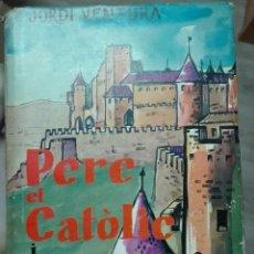 Libros de segunda mano: JORDI VENTURA. PERE EL CATOLIC I SIMÓ DE MONTFORT. 1960. Lote 179336533