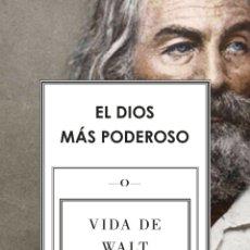 Libros de segunda mano: EL DIOS MÁS PODEROSO. VIDA DE WALT WHITMAN. TONI MONTESINOS. NUEVO. Lote 179338920