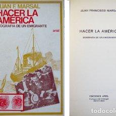 Libros de segunda mano: MARSAL, JUAN FRANCISCO. HACER LA AMÉRICA. BIOGRAFÍA DE UN EMIGRANTE.1972.. Lote 179391376