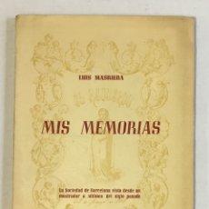 Libros de segunda mano: MIS MEMORIAS. LA SOCIEDAD DE BARCELONA VISTA DESDE UN MOSTRADOR A ÚLTIMOS DEL... - MASRIERA, LUIS. . Lote 179956916