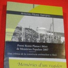 Libros de segunda mano: MEMÒRIES D'UN REGIDOR DE L'AJUNTAMENT D'ASCÓ - ANTONIO RIBES SERRANO - 2008. Lote 180009097