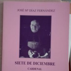 Libros de segunda mano: DÍAZ FERNÁNDEZ. SIETE DE DICIEMBRE. CARDENAL QUIROGA PALACIOS. 2000. Lote 180028570