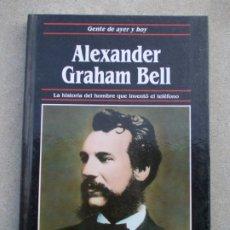 Libros de segunda mano: GENTE DE AYER Y HOY EDICIONES SM ALEXANDER GRAHAM BELL. Lote 180095581