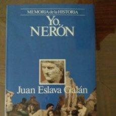 Libros de segunda mano: YO NERÓN.-JUAN ESLAVA GALAN.- ED. PLANETA. Lote 180112028