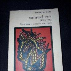 Libros de segunda mano: SAMUEL ROS (1904-1945) HACIA UNA GENERACIÓN SIN CRÍTICA. MEDARDO FRAILE. FALANGE. 1972. 232 PÁGINAS. Lote 180133866