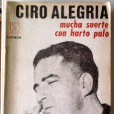 Libros de segunda mano: CIRO ALEGRIA - MUCHA SUERTE CON HARTO PALO (MEMORIAS). Lote 180228211