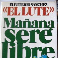 Libros de segunda mano: ELEUTERIO SÁNCHEZ -EL LUTE- - MAÑANA SERÉ LIBRE. Lote 180228965