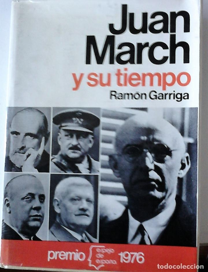 RAMÓN GARRIGA - JUAN MARCH Y SU TIEMPO (Libros de Segunda Mano - Biografías)