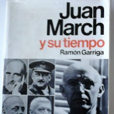 Libros de segunda mano: RAMÓN GARRIGA - JUAN MARCH Y SU TIEMPO. Lote 180231353