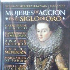 Libros de segunda mano: VICENTA Mª MÁRQUEZ DE LA PLATA Y FERRANDÍZ - MUJERES DE ACCIÓN EN EL SIGLO DE ORO. Lote 180234162