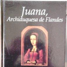 Libros de segunda mano: SORKUNDE FRANCÉS - JUANA, ARCHIDUQUESA DE FLANDES (TIEMPOS DE LEYENDA II). Lote 180234853