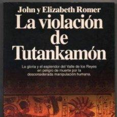 Libros de segunda mano: LA VIOLACIÓN DE TUTANKAMÓN. JOHN Y ELIZABETH ROMER. Lote 180235151