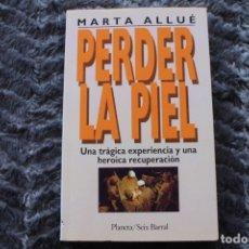 Libros de segunda mano: PERDER LA PIEL , UNA TRAGICA EXPERIENCIA Y UNA HEROICA RECUPERACION. Lote 180335062