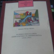 Libros de segunda mano: EUSEBIO ERKIAGAREN GERRAOSTEKO ELABERRIGINTZA (1958-1964) ROBERTO MIELGO MERINO AÑO 1995. Lote 180448556