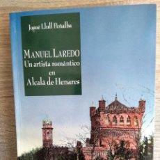 Libros de segunda mano: MANUEL LAREDO. UN ARTISTA ROMÁNTICO EN ALCALÁ DE HENARES ** JOSUE LLUL PEÑALBA. Lote 180485371