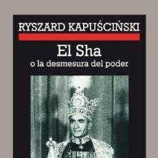 Libros de segunda mano: EL SHA O LA DESMESURA DEL PODER. R. KAPUSCINSKI. Lote 180851982