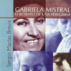 Libros de segunda mano: GABRIELA MISTRAL O RETRATO DE UNA PEREGRINA. SERGIO MACÍAS BREVIS. Lote 180855112