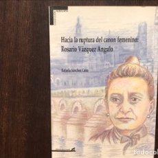 Libros de segunda mano: HACIA LA RUPTURA DEL CANAL FEMENINO: ROSARIO VÁZQUEZ. RAFAELA SÁNCHEZ. FIRMADO AUTORA. COMO NUEVO. Lote 180906346