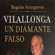 Livres d'occasion: BEGOÑA ARANGUREN. VILALLONGA. UN DIAMANTE FALSO. MADRID, 2004. 1ª EDICIÓN.. Lote 181205670