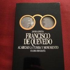 Libros de segunda mano: FRANCISCO DE QUEVEDO. ACARICIAD LA TUMBA Y MONUMENTO (JAVIER AZPEITIA). Lote 181484340