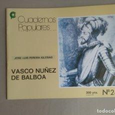 Libros de segunda mano: VASCO NUÑEZ DE BALBOA. JOSÉ LUIS PEREIRA IGLESIAS. CUADERNOS POPULARES Nº 26. Lote 181490180