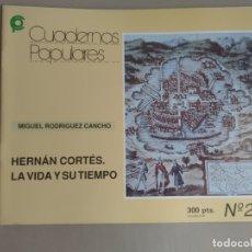 Libros de segunda mano: HERNÁN CORTÉS. LA VIDA Y SU TIEMPO. MIGUEL RODRÍGUEZ CANCHO. CUADERNOS POPULARES, Nº 29. Lote 181491587