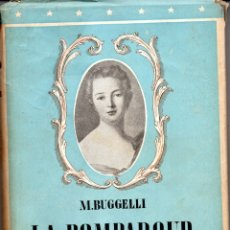 Libros de segunda mano: LA POMPADUR. FAVORITA REAL DE M.BUGGELLI 1942. Lote 182079888