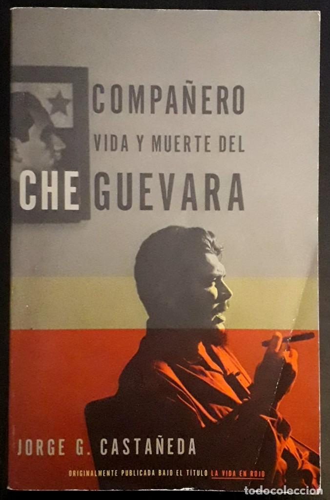 JORGE G. CASTAÑEDA . COMPAÑERO. VIDA Y MUERTE DEL CHE GUEVARA (Libros de Segunda Mano - Biografías)